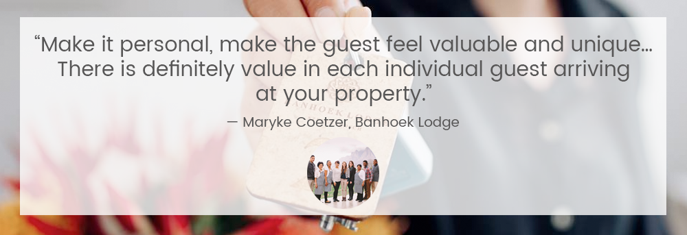 """Make it personal, make the guest feel valuable and unique… there is definitely value in each individual guest arriving at your property."" — Maryke Coetzer, Banhoek Lodge"