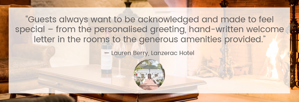 """Guests always want to be acknowledged and made to feel special – from the personalised greeting, hand-written welcome letter in the rooms to the generous amenities provided."" — Lauren Berry, Lanzerac Hotel"